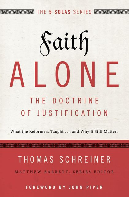 Faith Alone---The Doctrine of Justification, Thomas Schreiner