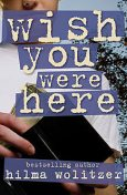 Wish You Were Here, Hilma Wolitzer