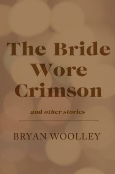 The Bride Wore Crimson and Other Stories, Bryan Woolley