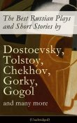 The Best Russian Plays and Short Stories by Dostoevsky, Tolstoy, Chekhov, Gorky, Gogol and many more (Unabridged), Anton Chekhov, Nikolai Gogol, Alexander Pushkin