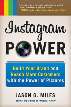 Instagram Power: Build Your Brand and Reach More Customers with the Power of Pictures, Jason Miles