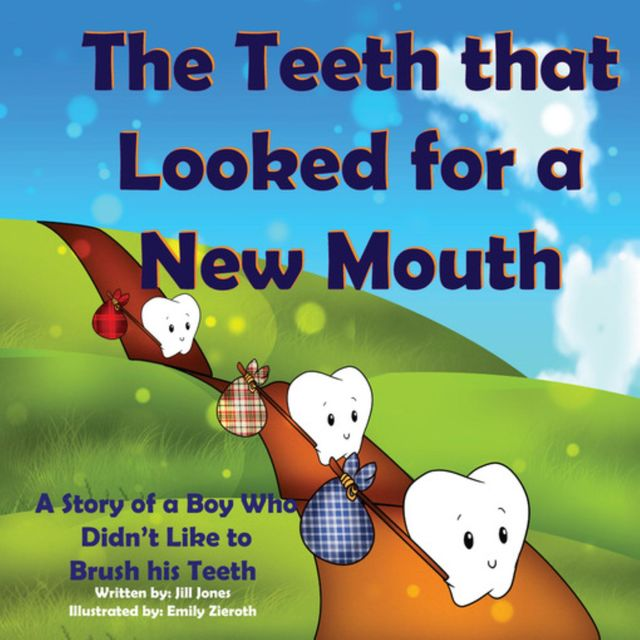 The Teeth that Looked for a New Mouth: A Story of a Boy Who Didn't Like to Brush his Teeth, Jill Jones