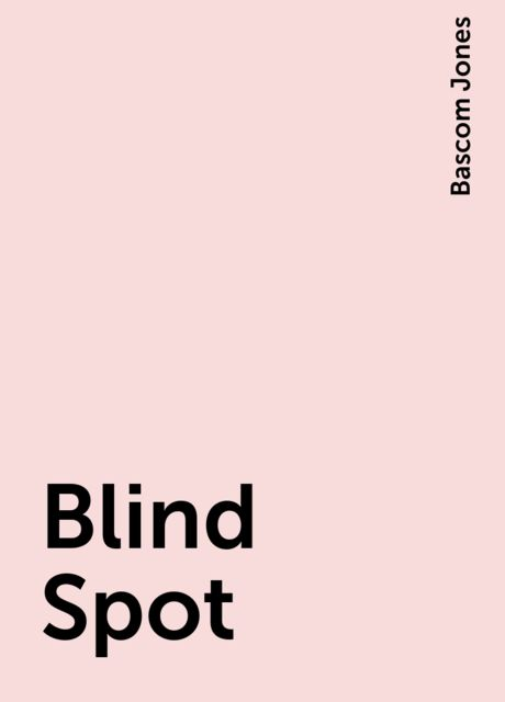 Blind Spot, Bascom Jones