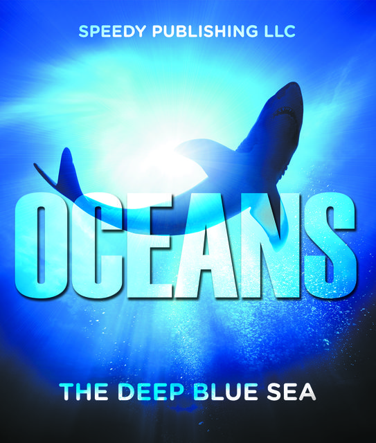 Oceans – The Deep Blue Sea, Speedy Publishing