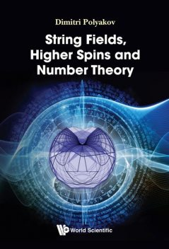String Fields, Higher Spins and Number Theory, Dimitri Polyakov