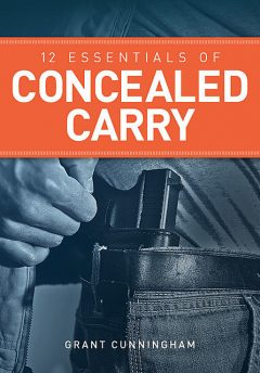 12 Essentials of Concealed Carry, Grant Cunningham