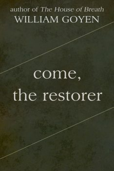 Come, the Restorer, William Goyen