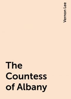 The Countess of Albany, Vernon Lee