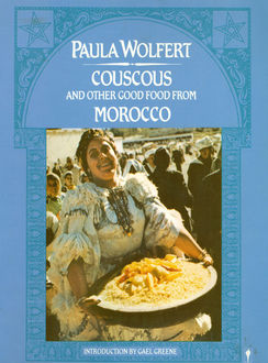 Couscous and Other Good Food from Morocco, Paula Wolfert
