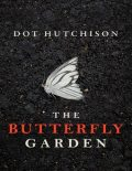 The Butterfly Garden: A Thriller, Dot Hutchison