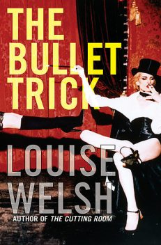 The Bullet Trick, Louise Welsh