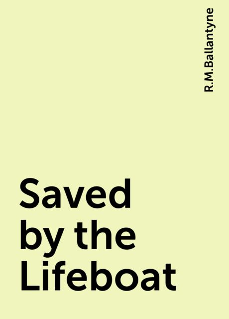 Saved by the Lifeboat, R.M.Ballantyne