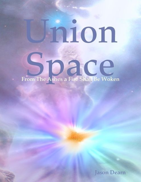 Union Space: From the Ashes a Fire Shall Be Woken, Jason Dearn
