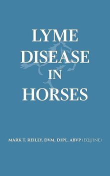Lyme Disease In Horses, DVM DIPL. ABVP REILLY MARK T
