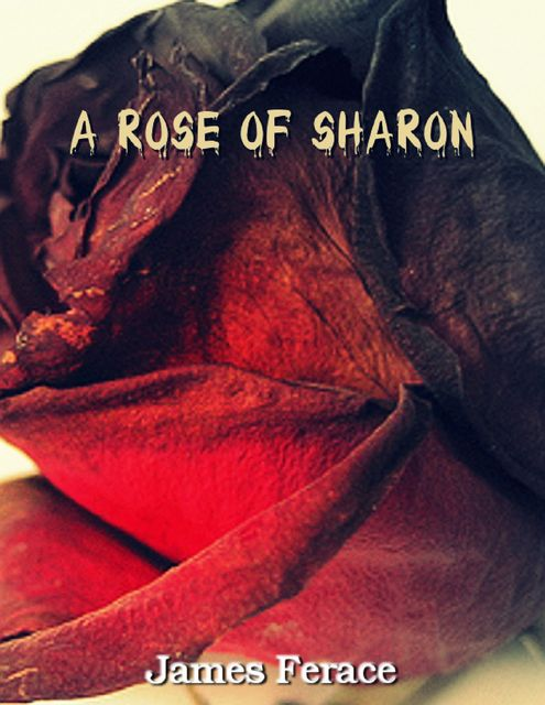 A Rose of Sharon, James Ferace