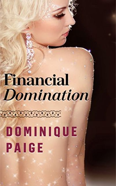 Financial Domination: A FinDom Story, Dominique Paige
