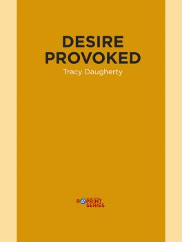 Desire Provoked, Tracy Daugherty