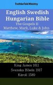 English Swedish Hungarian Bible – The Gospels II – Matthew, Mark, Luke & John, TruthBeTold Ministry