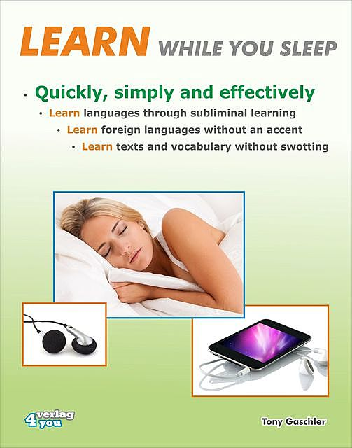 Learn while you sleep. Quickly, simply and effectively, Tony Gaschler
