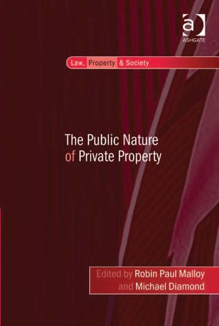 The Public Nature of Private Property, Robin Paul Malloy