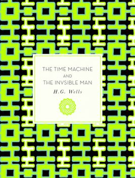 The Time Machine and The Invisible Man: A Grotesque Romance – Unabridged, Herbert Wells
