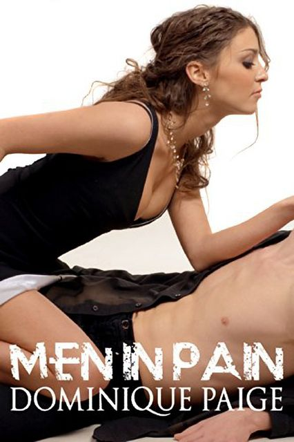 Men In Pain: A FemDom Story, Dominique Paige