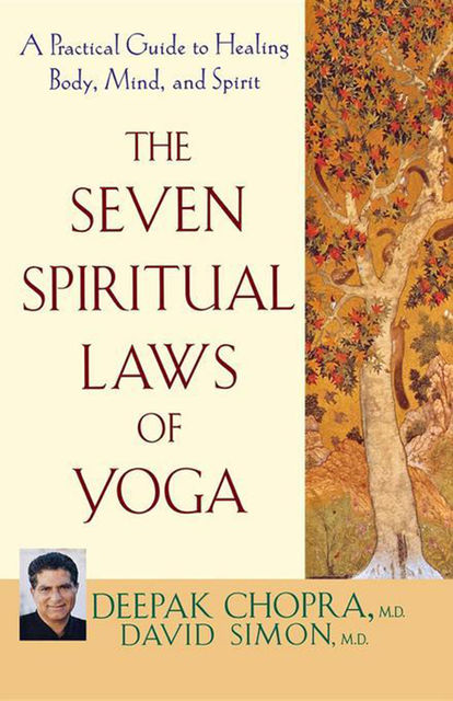 The Seven Spiritual Laws of Yoga, Deepak Chopra, David Simon