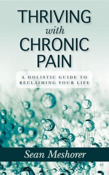 Thriving with Chronic Pain: A Holistic Guide to Reclaiming Your Life, Meshorer Sean