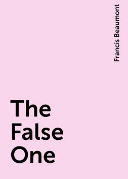 The False One, Francis Beaumont