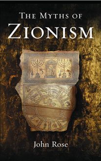 The Myths of Zionism, John Rose