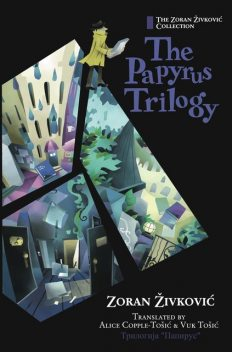 The Papyrus Trilogy, Zoran Živković, Alice Copple-Tosic, Youchan Ito, Vuk Tosic