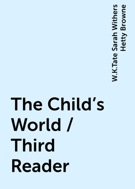 The Child's World / Third Reader, W.K.Tate Sarah Withers Hetty Browne