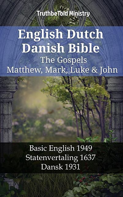 English Dutch Danish Bible – The Gospels II – Matthew, Mark, Luke & John, TruthBeTold Ministry