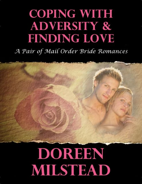 Coping With Adversity & Finding Love: A Pair of Mail Order Bride Romances, Doreen Milstead