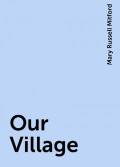 Our Village, Mary Russell Mitford