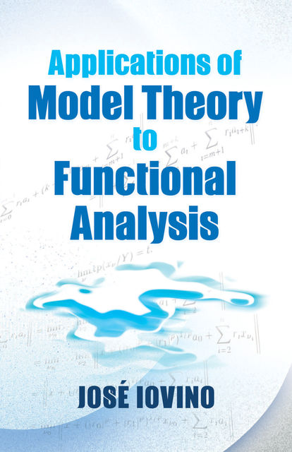 Applications of Model Theory to Functional Analysis, Jose Iovino