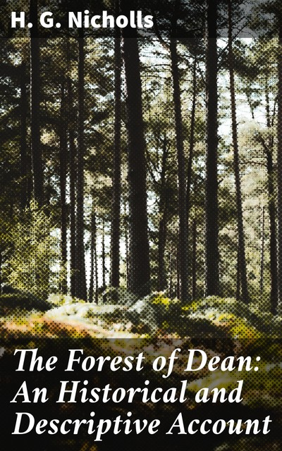 The Forest of Dean: An Historical and Descriptive Account, H.G.Nicholls