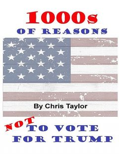 1000s of Reasons: Not to Vote for Trump, Chris Taylor