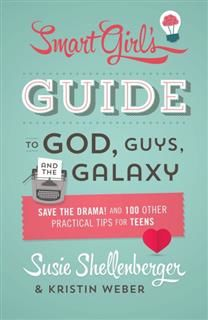Smart Girl's Guide to God, Guys, and the Galaxy, Susie Shellenberger