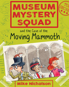Museum Mystery Squad and the Case of the Moving Mammoth, Mike Nicholson