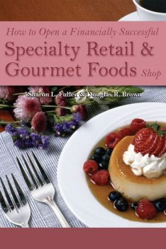 How to Open a Financially Successful Specialty Retail & Gourmet Foods Shop, Sharon Fullen