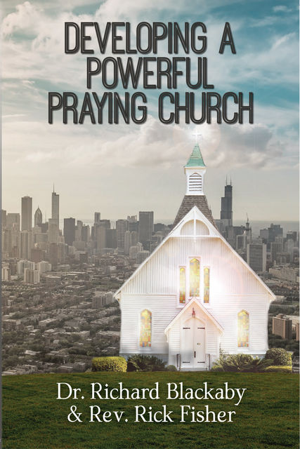 Developing A Powerful Praying Church, Richard Blackaby, Rick Fisher