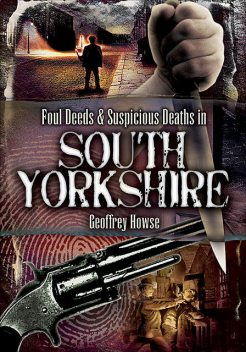 Foul Deeds & Suspicious Deaths in South Yorkshire, Geoffrey Howse
