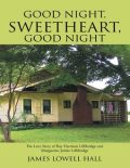 Good Night, Sweetheart, Good Night: The Love Story of Ray Harrison Lillibridge and Marguerite Jenike Lillibridge, James Hall