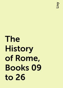 The History of Rome, Books 09 to 26, Livy