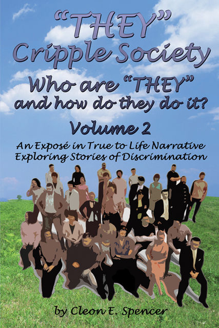 """THEY"" Cripple Society Volume 2: Who are ""THEY"" and how do they do it? An Expose in True to Life Narrative Exploring Stories of Discrimination, Cleon E. Spencer"