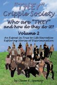 """""""THEY"""" Cripple Society Volume 2: Who are """"THEY"""" and how do they do it? An Expose in True to Life Narrative Exploring Stories of Discrimination, Cleon E. Spencer"""