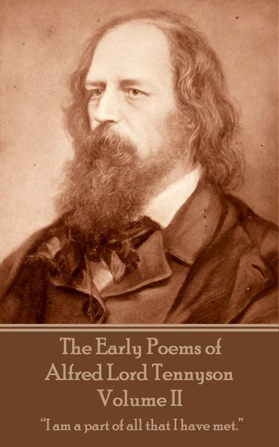 The Early Poems of Alfred Lord Tennyson – Volume II, Alfred Tennyson