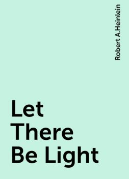 Let There Be Light, Robert A. Heinlein