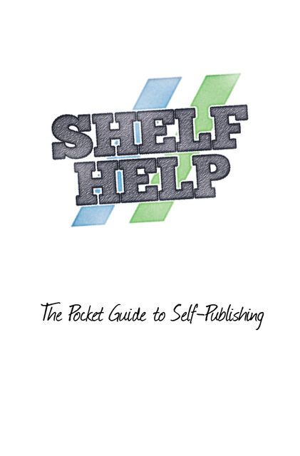 Shelf Help: The Pocket Guide to Self-Publishing, Ben Galley